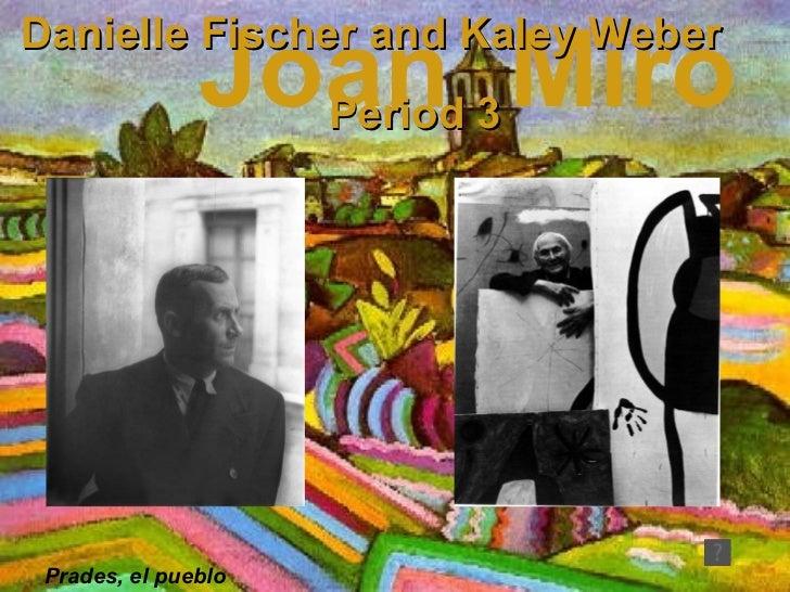 Joan  Miro Prades, el pueblo Danielle Fischer and Kaley Weber Period 3