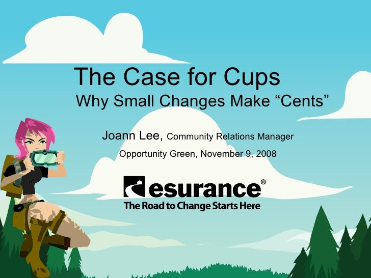 """The Case for Cups   Why Small Changes Make """"Cents"""" Joann Lee,  Community Relations Manager Opportunity Green, November 9, ..."""