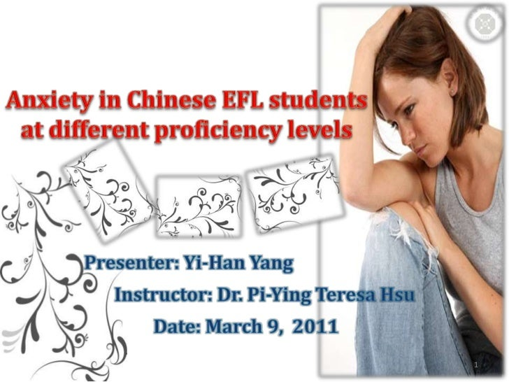 Anxiety in Chinese EFL students at different proficiency levels<br />1<br />Presenter: Yi-Han Yang<br />       Instructor:...