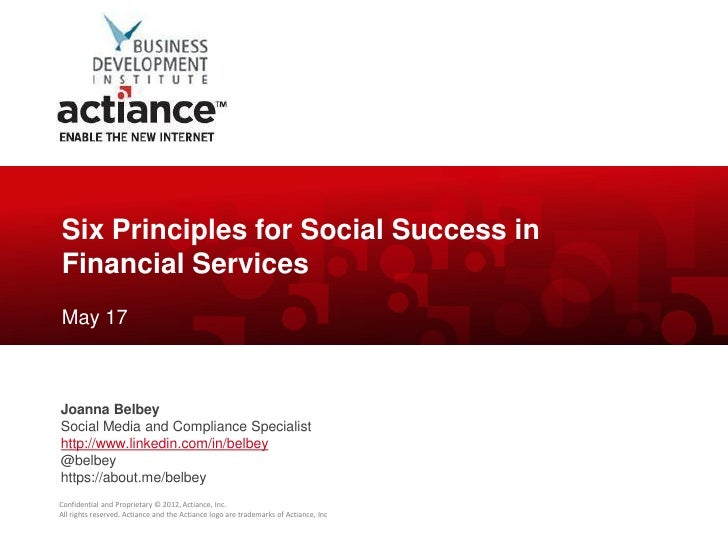 Six Principles for Social Success inFinancial ServicesMay 17Joanna BelbeySocial Media and Compliance Specialisthttp://www....