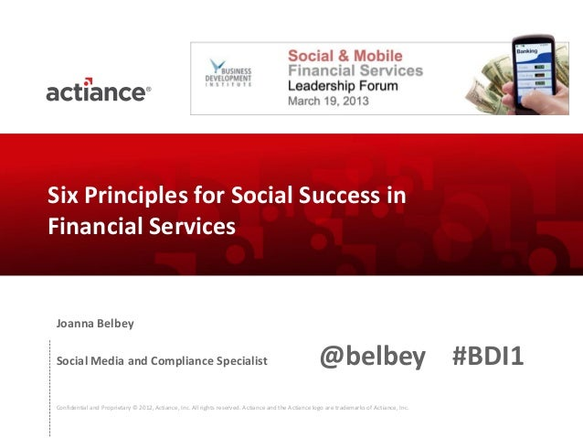 Six Principles for Social Success inFinancial ServicesJoanna BelbeySocial Media and Compliance Specialist                 ...