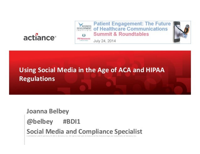 Using Social Media in the Age of ACA and HIPAA Regulations - BDI 7/24 Patient Engagement: The Future of Healthcare Communications Summit & Roundtables