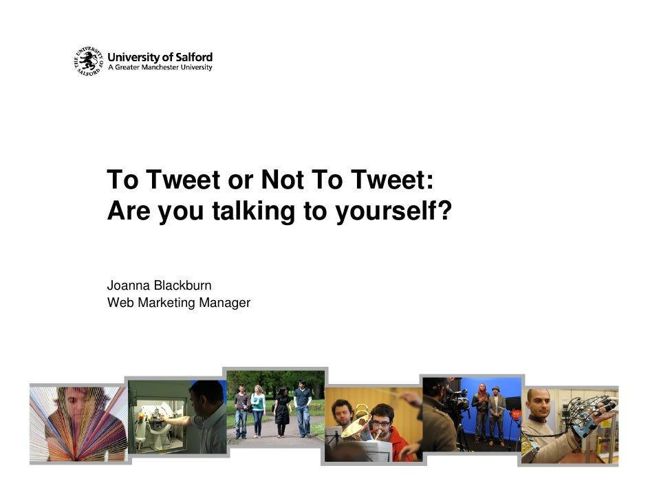To Tweet or Not To Tweet: Are you talking to yourself?  Joanna Blackburn Web Marketing Manager