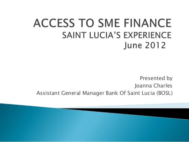 Presented by Joanna Charles Assistant General Manager Bank Of Saint Lucia (BOSL)