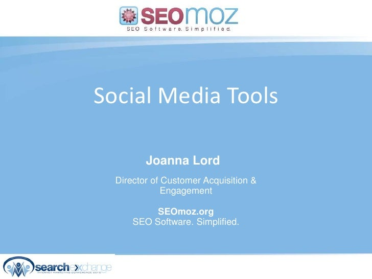 Social Media Tools <br />Joanna Lord<br />Director of Customer Acquisition &Engagement<br />SEOmoz.orgSEO Software. Simpli...