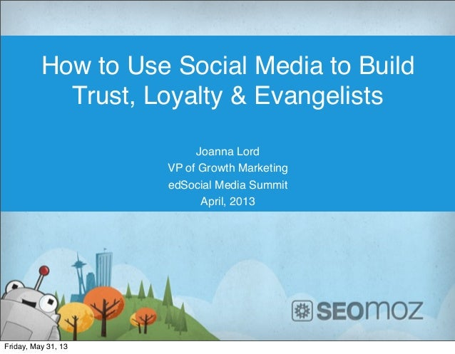 How to Use Social Media to BuildTrust, Loyalty & EvangelistsJoanna LordVP of Growth MarketingedSocial Media SummitApril, 2...
