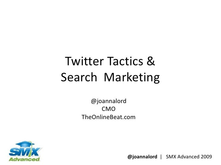 Twitter Tactics & Search Marketing       @joannalord          CMO    TheOnlineBeat.com                      @joannalord | ...