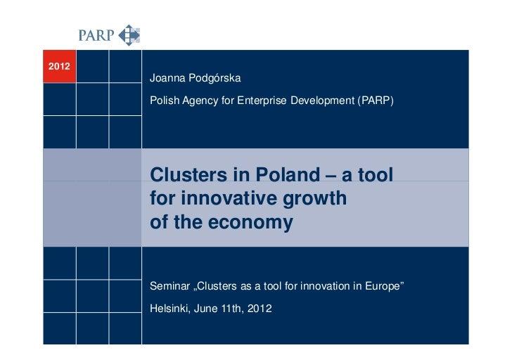 2012       Joanna Podgórska       Polish Agency for Enterprise Development (PARP)       Clusters in Poland – a tool       ...