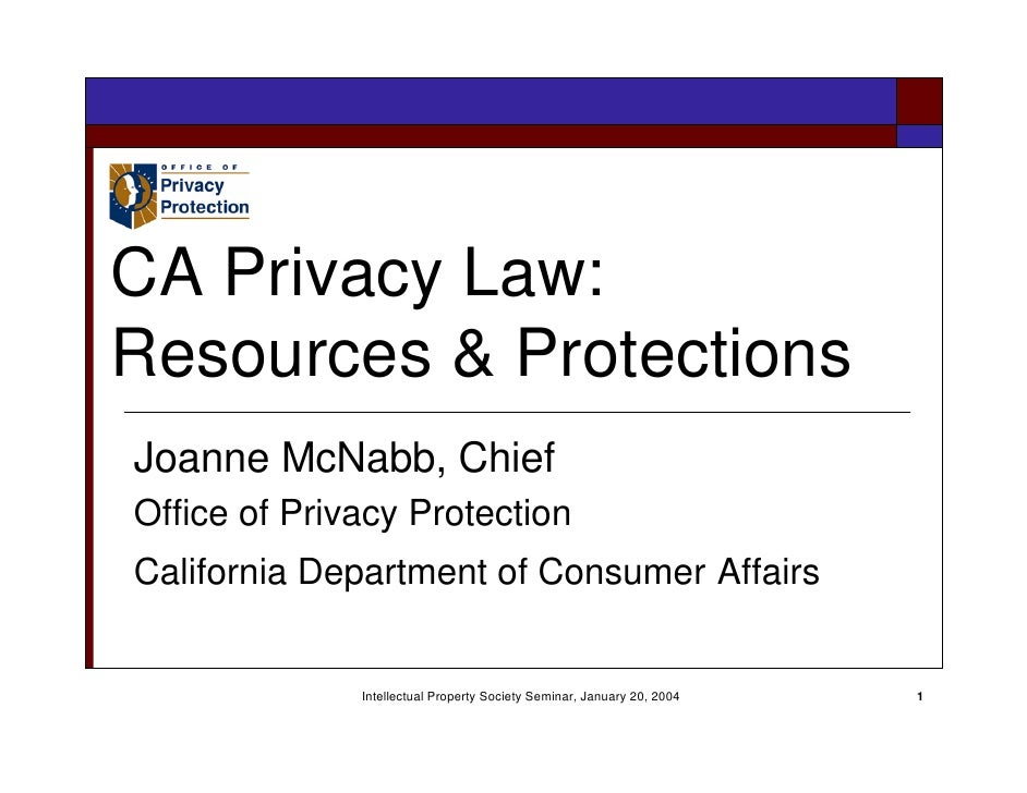 CA Privacy Law: Resources & Protections Joanne McNabb, Chief Office of Privacy Protection California Department of Consume...