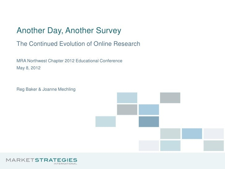 Another Day, Another SurveyThe Continued Evolution of Online ResearchMRA Northwest Chapter 2012 Educational ConferenceMay ...