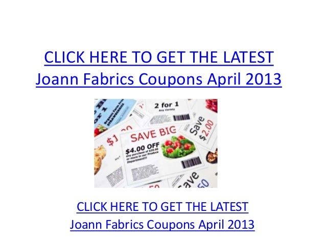 CLICK HERE TO GET THE LATESTJoann Fabrics Coupons April 2013     CLICK HERE TO GET THE LATEST    Joann Fabrics Coupons Apr...