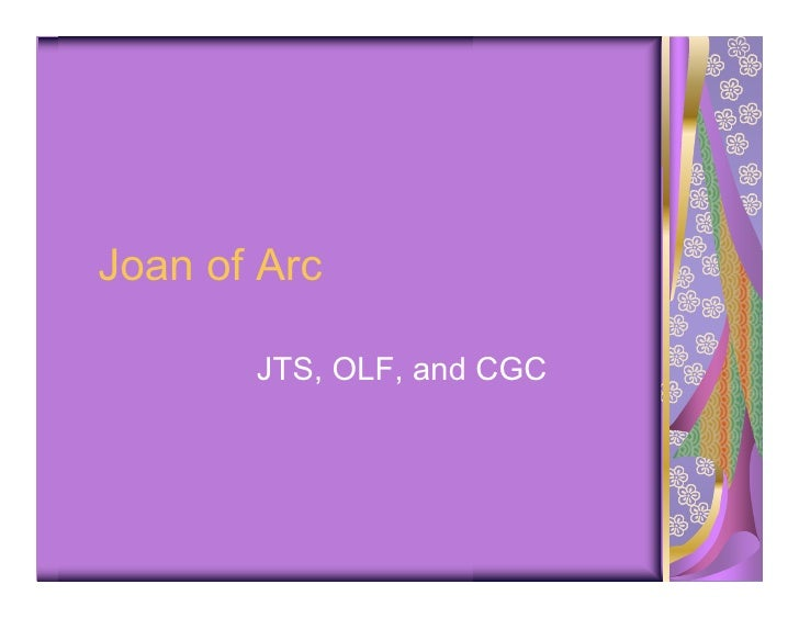 Joan of Arc         JTS, OLF, and CGC