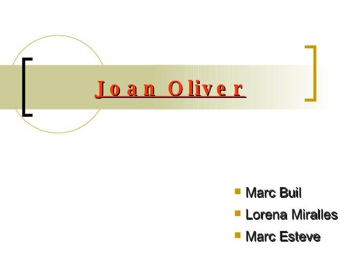 Joan Oliver <ul><li>Marc Buil </li></ul><ul><li>Lorena Miralles  </li></ul><ul><li>Marc Esteve </li></ul>