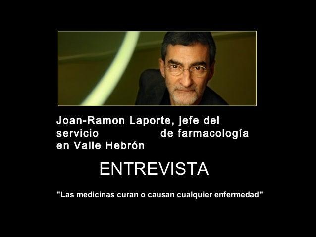 """Joan-Ramon Laporte, jefe delservicio        de farmacologíaen Valle Hebrón          ENTREVISTA""""Las medicinas curan o causa..."""