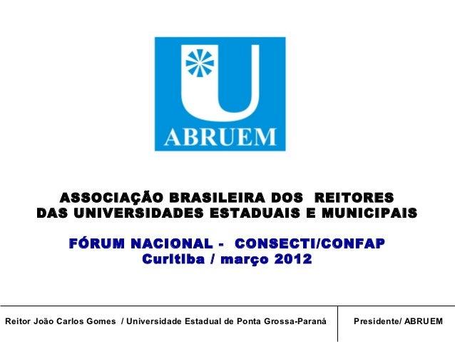 ASSOCIAÇÃO BRASILEIRA DOS REITORES      DAS UNIVERSIDADES ESTADUAIS E MUNICIPAIS              FÓRUM NACIONAL - CONSECTI/CO...