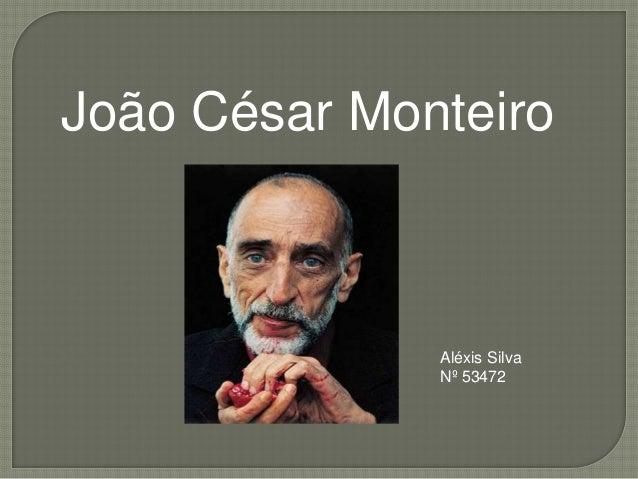 João César Monteiro              Aléxis Silva              Nº 53472