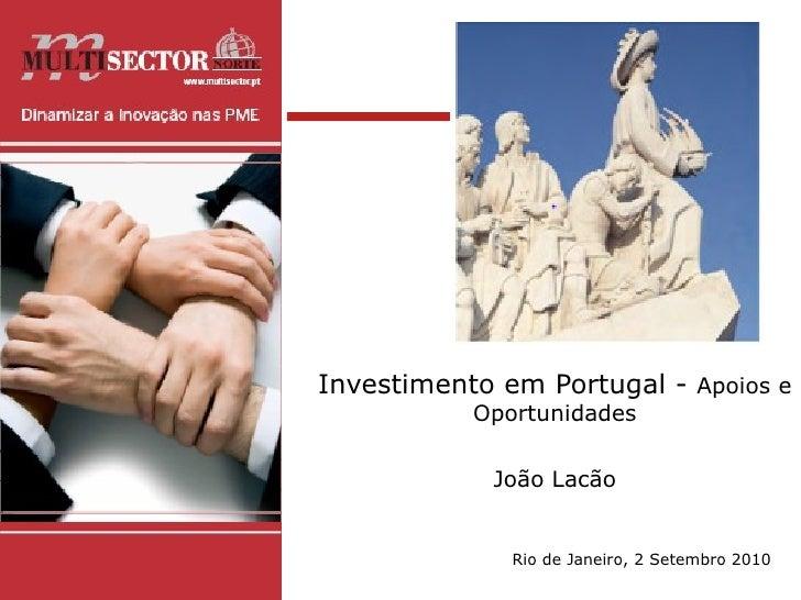 Investimento em Portugal -  Apoios e Oportunidades João Lacão Rio de Janeiro, 2 Setembro 2010