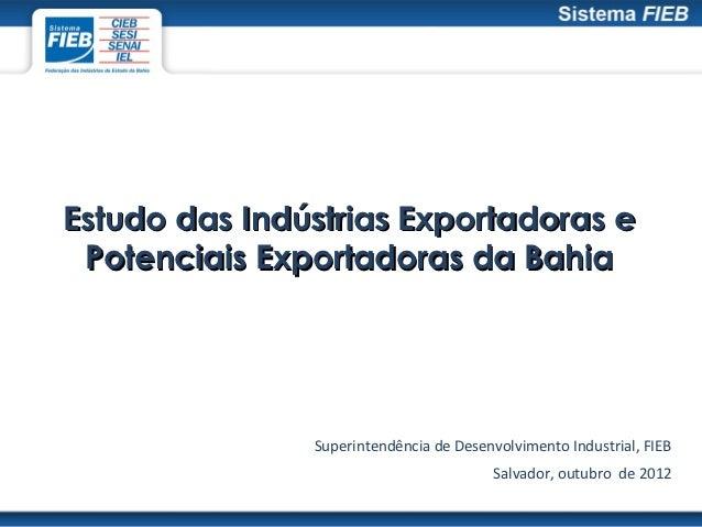 Estudo das Indústrias Exportadoras e Potenciais Exportadoras da Bahia               Superintendência de Desenvolvimento In...