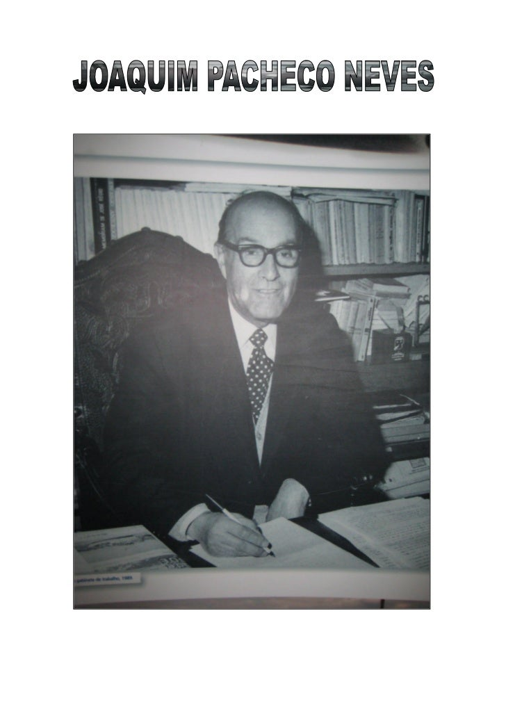JOAQUIM PACHECO NEVESPercurso biográfico       Nasceu em Vila do Conde a 11 de Junho de 1910, tendo sidobaptizado, no dia ...
