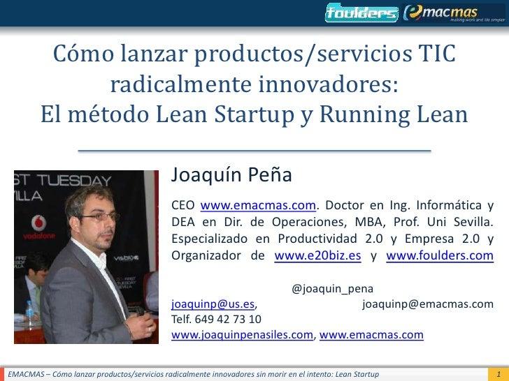 Cómo lanzar productos/servicios TIC               radicalmente innovadores:         El método Lean Startup y Running Lean ...