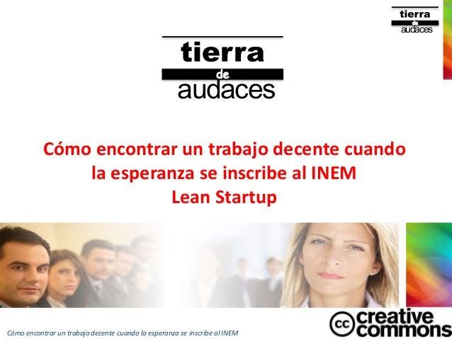 Tierra de Audaces - Cómo encontrar un trabajo decente cuando la esperanza se inscribe al INEM Lean Startup - Joaquin peña