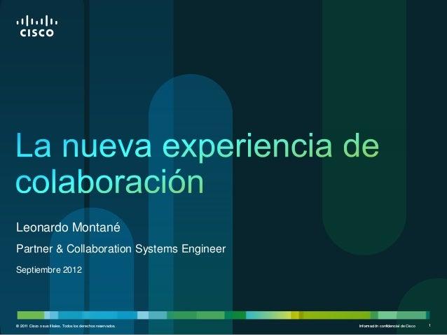 Leonardo MontanéPartner & Collaboration Systems EngineerSeptiembre 2012© 2011 Cisco o sus filiales. Todos los derechos res...