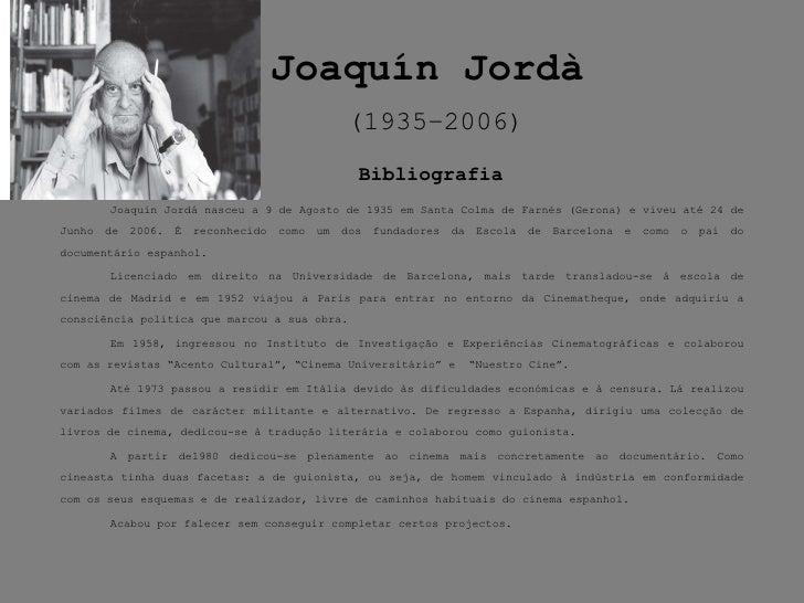 Bibliografia <ul><li>Joaquin Jordá nasceu a 9 de Agosto de 1935 em Santa Colma de Farnés (Gerona) e viveu até 24 de Junho ...