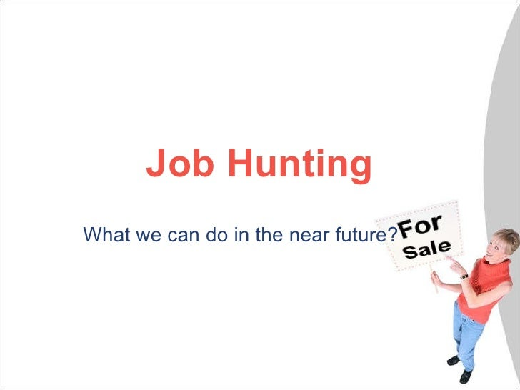 Job Hunting What we can do in the near future?