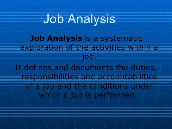 Job Analysis Job Analysis  is a systematic exploration of the activities within a job. It defines and documents the duties...