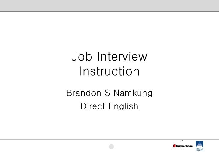 Job Interview   Instruction Brandon S Namkung    Direct English                       1