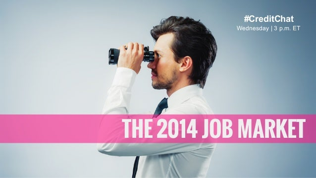 #CreditChat THE 2014 JOB MARKET Wednesday | 3 p.m. ET