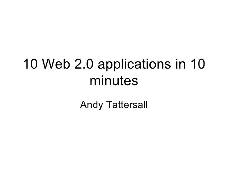 10 Web 2.0 applications in 10 minutes Andy Tattersall