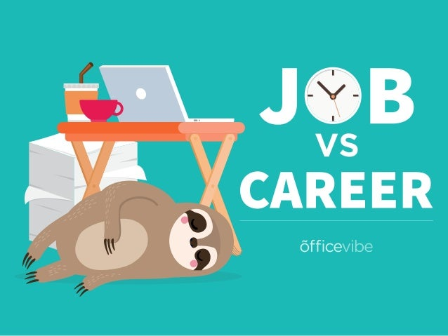 job vs career Click on the career name below to see more details or use the search controls in the left hand column.