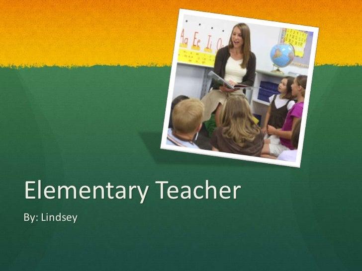 Elementary Teacher<br />By: Lindsey <br />