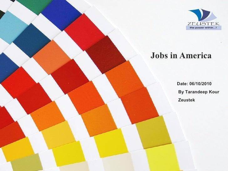 Jobs in America  Date: 06/10/2010 By Tarandeep Kour Zeustek