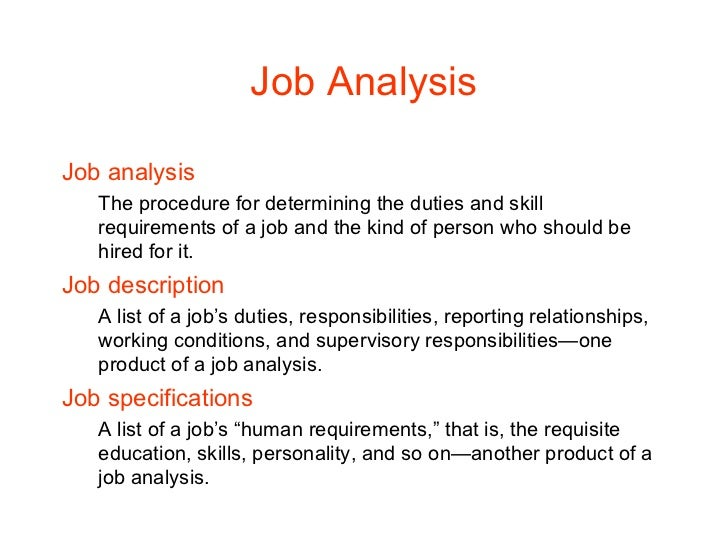Job Analysis <ul><li>Job analysis </li></ul><ul><ul><li>The procedure for determining the duties and skill requirements of...