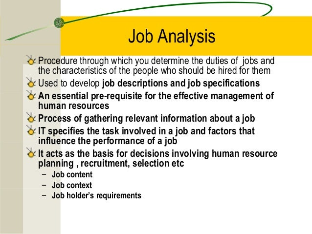 Job Analysis Procedure through which you determine the duties of jobs and the characteristics of the people who should be ...