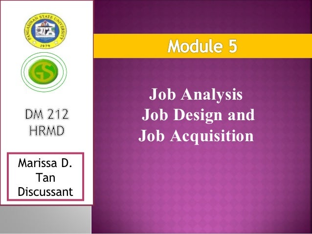 Job Analysis             Job Design and             Job AcquisitionMarissa D.   TanDiscussant