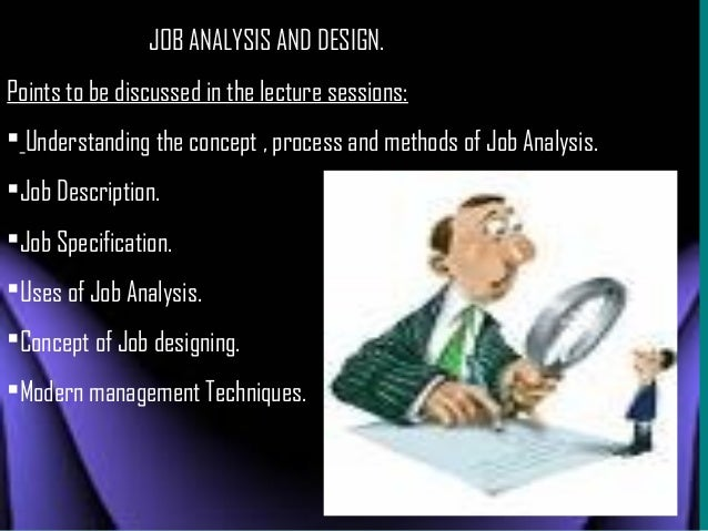 JOB ANALYSIS AND DESIGN. Points to be discussed in the lecture sessions:  Understanding the concept , process and methods...