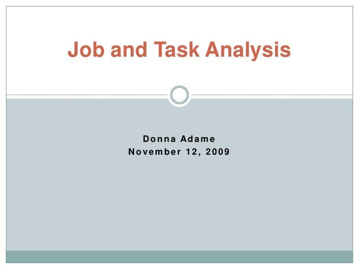 Donna Adame<br />November 12, 2009<br />Job and Task Analysis<br />