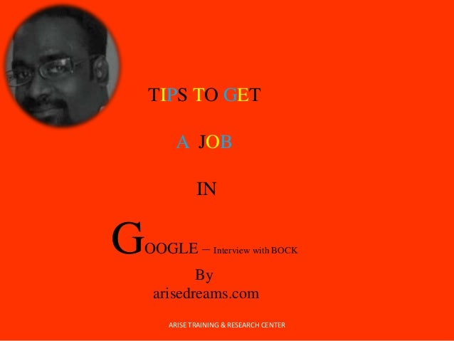 TIPS TO GET A JOB IN GOOGLE – Interview with BOCK By arisedreams.com ARISE TRAINING & RESEARCH CENTER