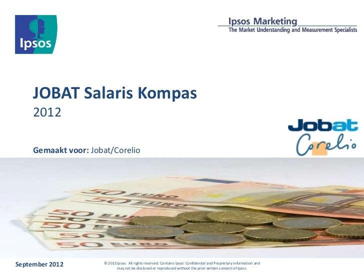 JOBAT Salaris Kompas     2012     Gemaakt voor: Jobat/CorelioSeptember 2012        © 2012 Ipsos. All rights reserved. Cont...