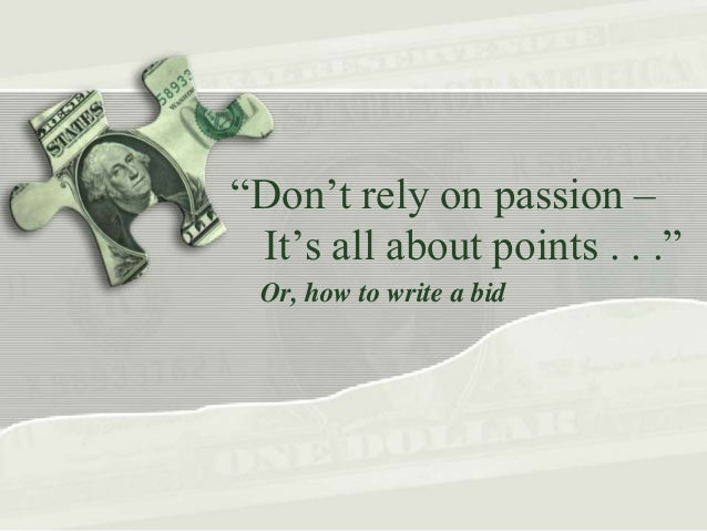 """Don't rely on passion – It's all about points . . ."" Or, how to write a bid"
