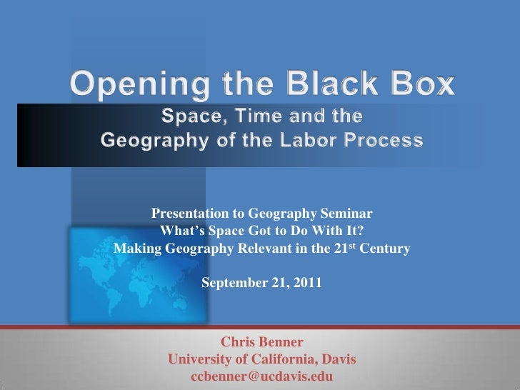 Opening the Black BoxSpace, Time and the Geography of the Labor Process<br />Presentation to Geography Seminar<br />What's...