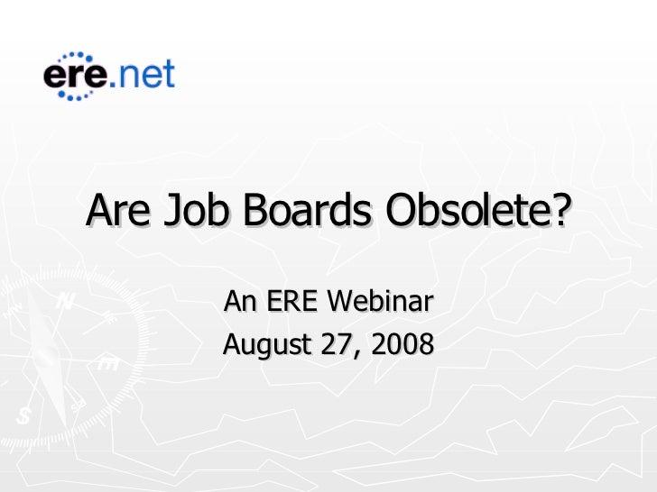 Are Job Boards Obsolete? An ERE Webinar August 27, 2008