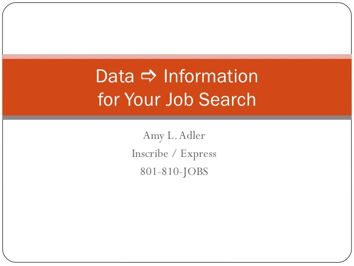 Data  Informationfor Your Job Search       Amy L. Adler    Inscribe / Express      801-810-JOBS