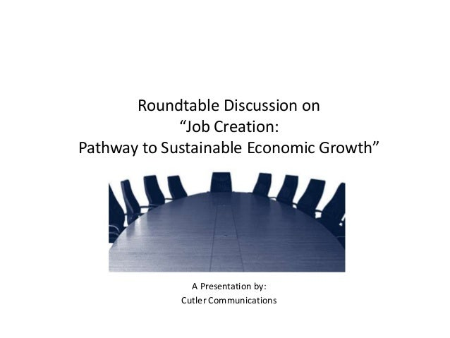 """Roundtable Discussion on """"Job Creation: Pathway to Sustainable Economic Growth"""" A Presentation by: Cutler Communications"""