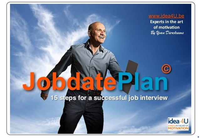 JobdatePlan www.idea4U.be Experts	   in	   the	   art	    of	   mo0va0on	    By Yvan Dierckxsens © 15 steps for a successf...