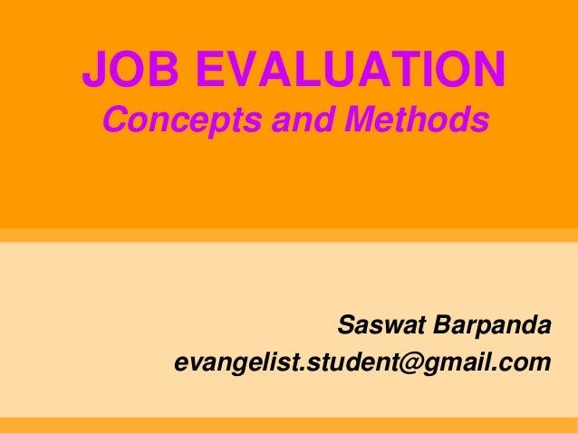 JOB EVALUATIONConcepts and Methods                Saswat Barpanda   evangelist.student@gmail.com
