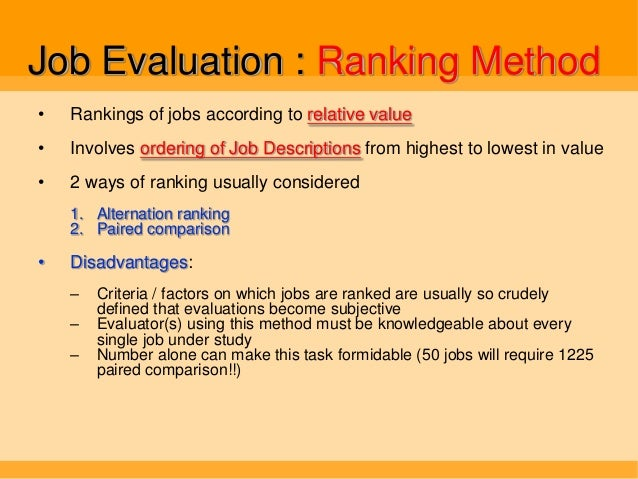 identify and explain four methods of job evaluation Perhaps the easiest method that beth can use for job evaluation is the job ranking method this method involves putting all jobs in an organization in rank order of importance based upon their .